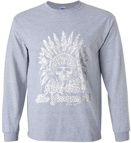 Never Trust the Government. Indian Skull. White Print. Gildan Ultra Cotton Long Sleeve Shirt.