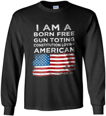 I am a Born Free. Gun Toting. Constitution Loving American. Gildan Ultra Cotton Long Sleeve Shirt.