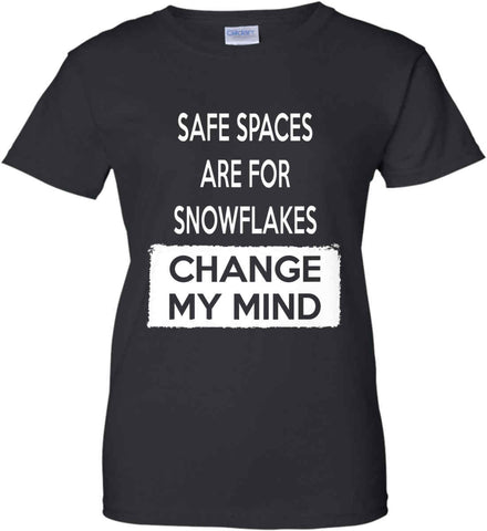 Safe Spaces Are For Snowflakes - Change My Mind. Women's: Gildan Ladies' 100% Cotton T-Shirt.