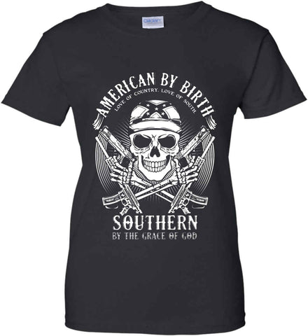American By Birth. Southern By the Grace of God. Love of Country Love of South. White Print. Women's: Gildan Ladies' 100% Cotton T-Shirt.