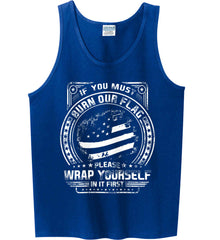 If You Must Burn Our Flag. Please Rap Yourself In It First. White Print. Gildan 100% Cotton Tank Top.