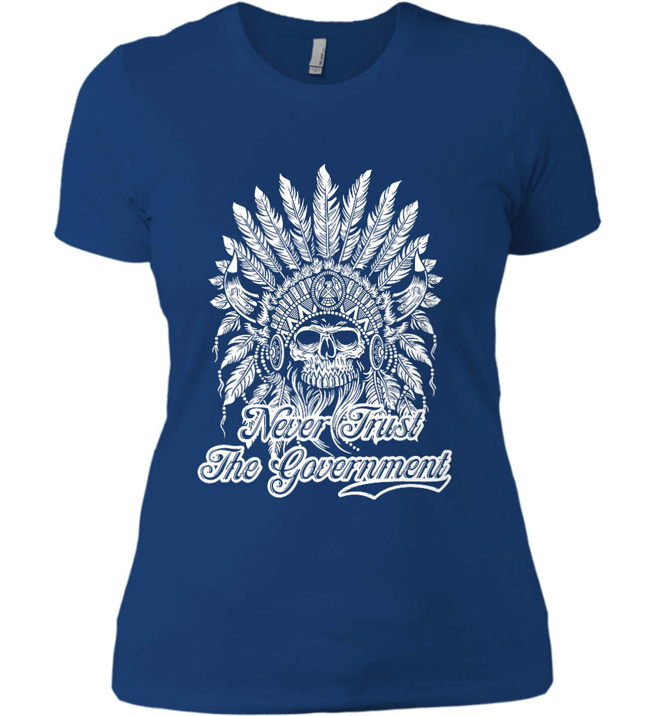 Never Trust the Government. Indian Skull. White Print. Women's: Next Level Ladies' Boyfriend (Girly) T-Shirt.-12