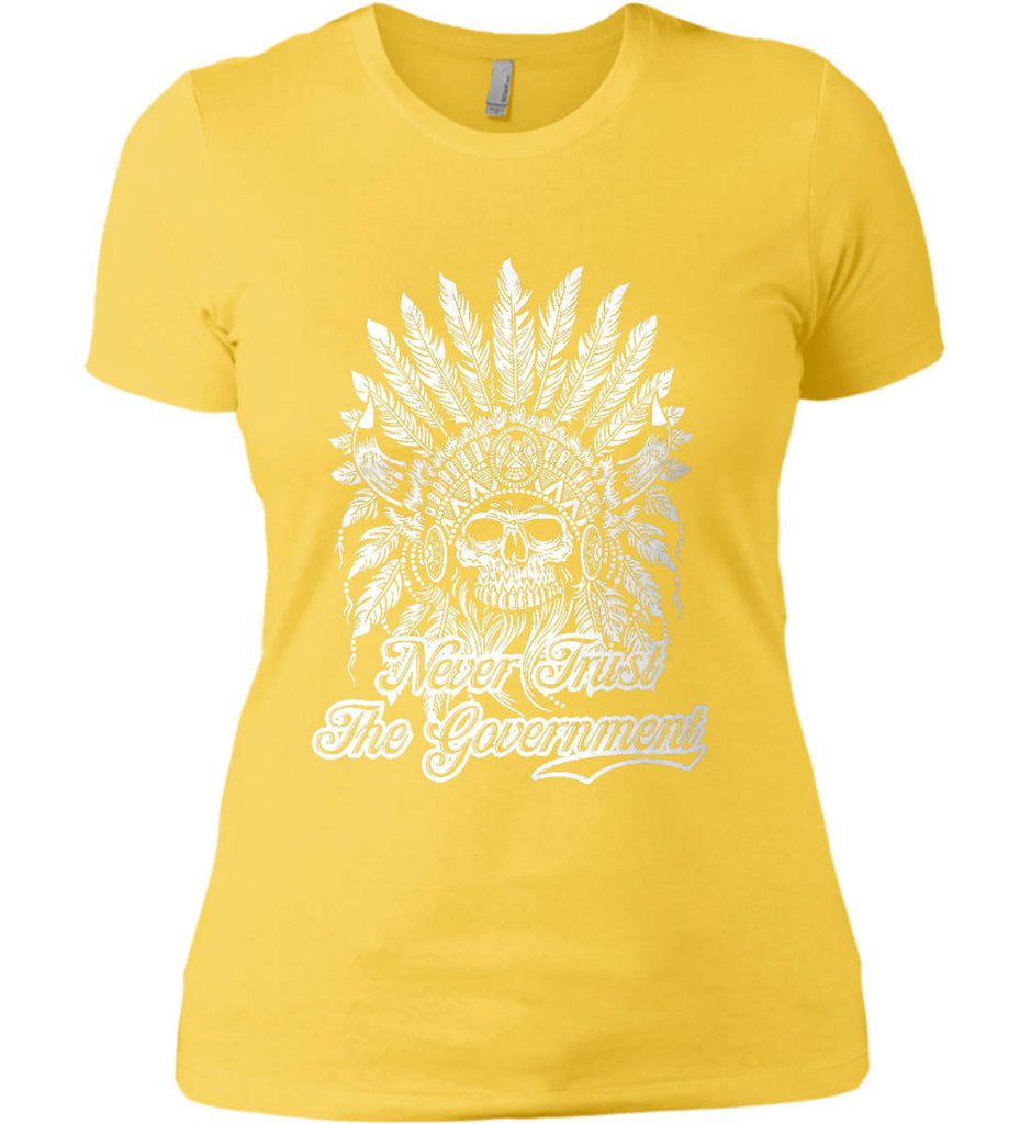 Never Trust the Government. Indian Skull. White Print. Women's: Next Level Ladies' Boyfriend (Girly) T-Shirt.-15