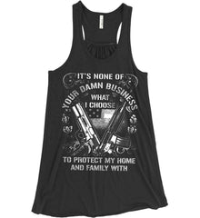 It's None Of Your Business What I Choose To Protect My Home With. White Print. Women's: Bella + Canvas Flowy Racerback Tank.