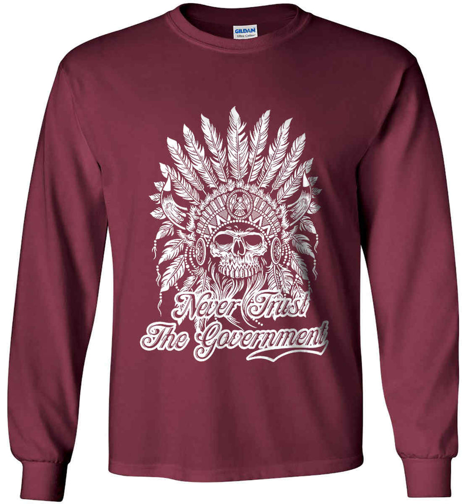 Never Trust the Government. Indian Skull. White Print. Gildan Ultra Cotton Long Sleeve Shirt.-8