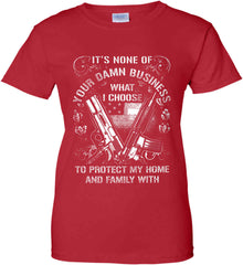 It's None Of Your Business What I Choose To Protect My Home With. White Print. Women's: Gildan Ladies' 100% Cotton T-Shirt.