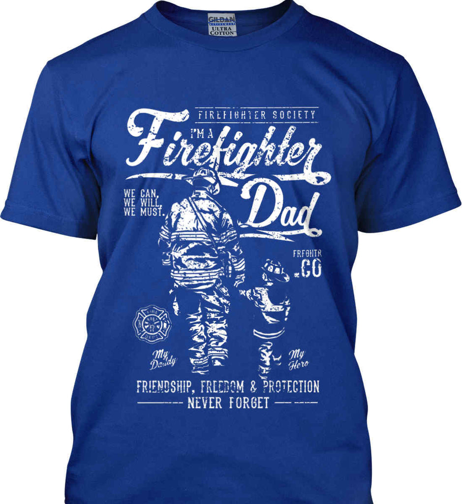 Firefighter Dad. Friendship, Freedom & Protection. White Print. Gildan Ultra Cotton T-Shirt.-6