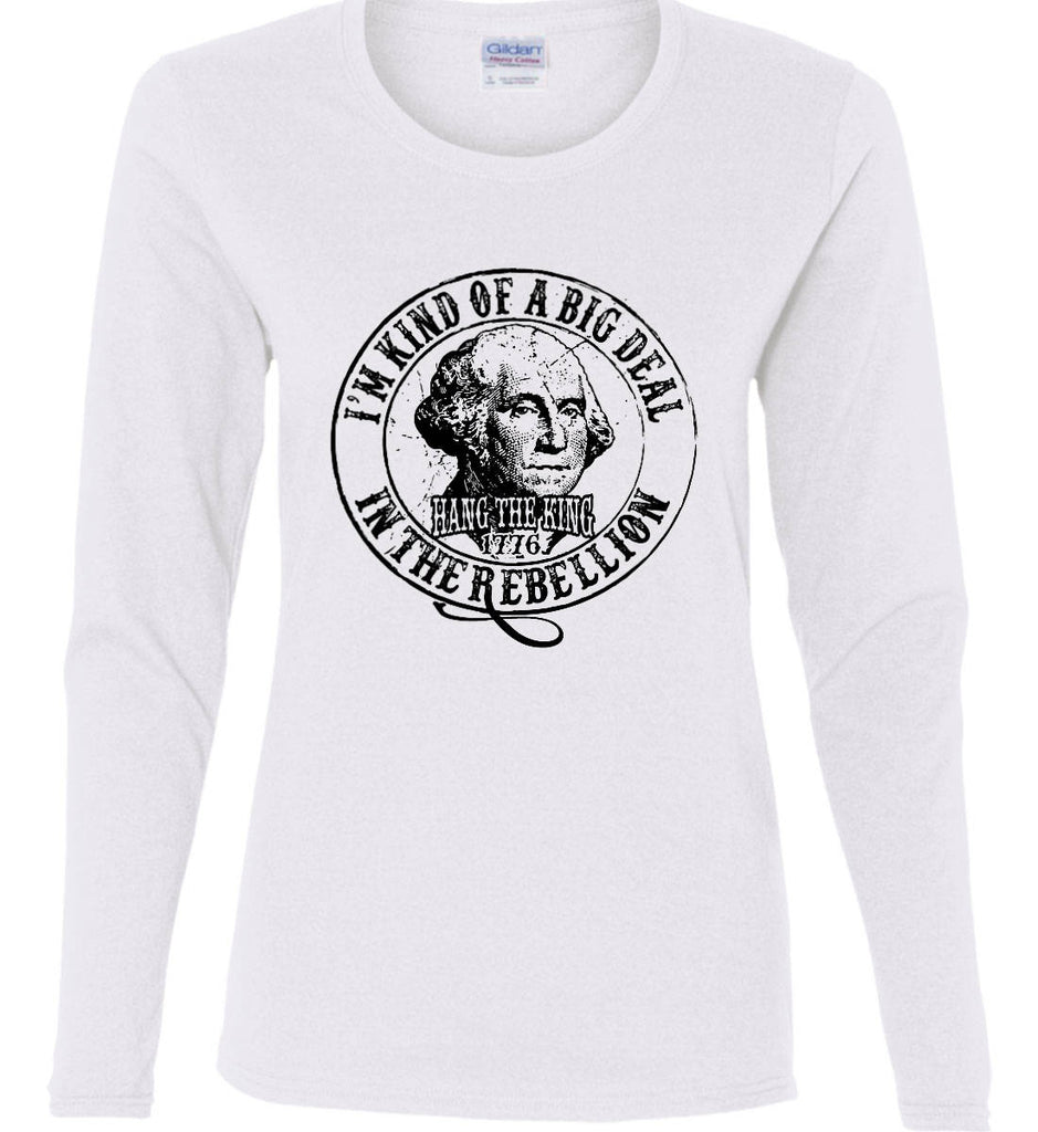 I'm Kind of Big Deal in the Rebellion. Women's: Gildan Ladies Cotton Long Sleeve Shirt.-1