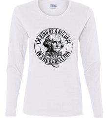 I'm Kind of Big Deal in the Rebellion. Women's: Gildan Ladies Cotton Long Sleeve Shirt.
