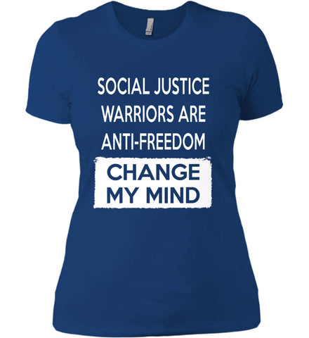 Social Justice Warriors Are Anti-Freedom - Change My Mind. Women's: Next Level Ladies' Boyfriend (Girly) T-Shirt.