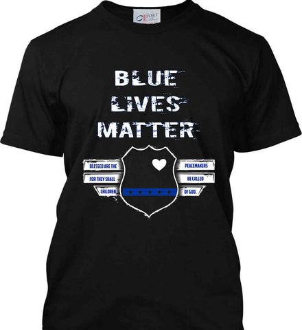 Blue Lives Matter. Blessed are the Peacemakers for they shall be called Children of God. Port & Co. Made in the USA T-Shirt.