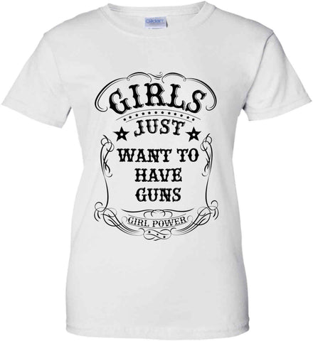 Girls Just Want to Have Guns. Girl Power. Women's Second Amendment. Black Print. Women's: Gildan Ladies' 100% Cotton T-Shirt.
