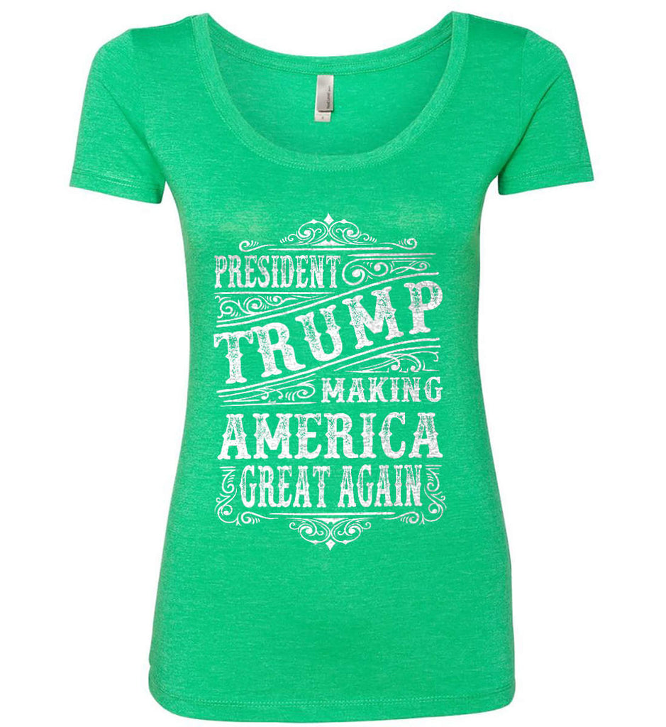 President Trump. Making America Great Again. Women's: Next Level Ladies' Triblend Scoop.-3