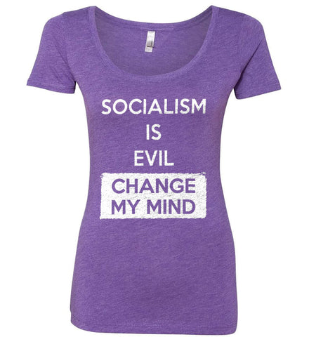 Socialism Is A Evil - Change My Mind. Women's: Next Level Ladies' Triblend Scoop.