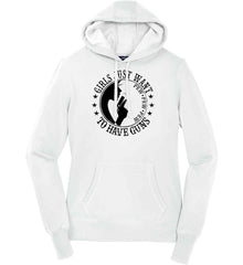 Girls Just Want to Have Guns. Pew Pew Pew. Women's: Sport-Tek Ladies Pullover Hooded Sweatshirt.