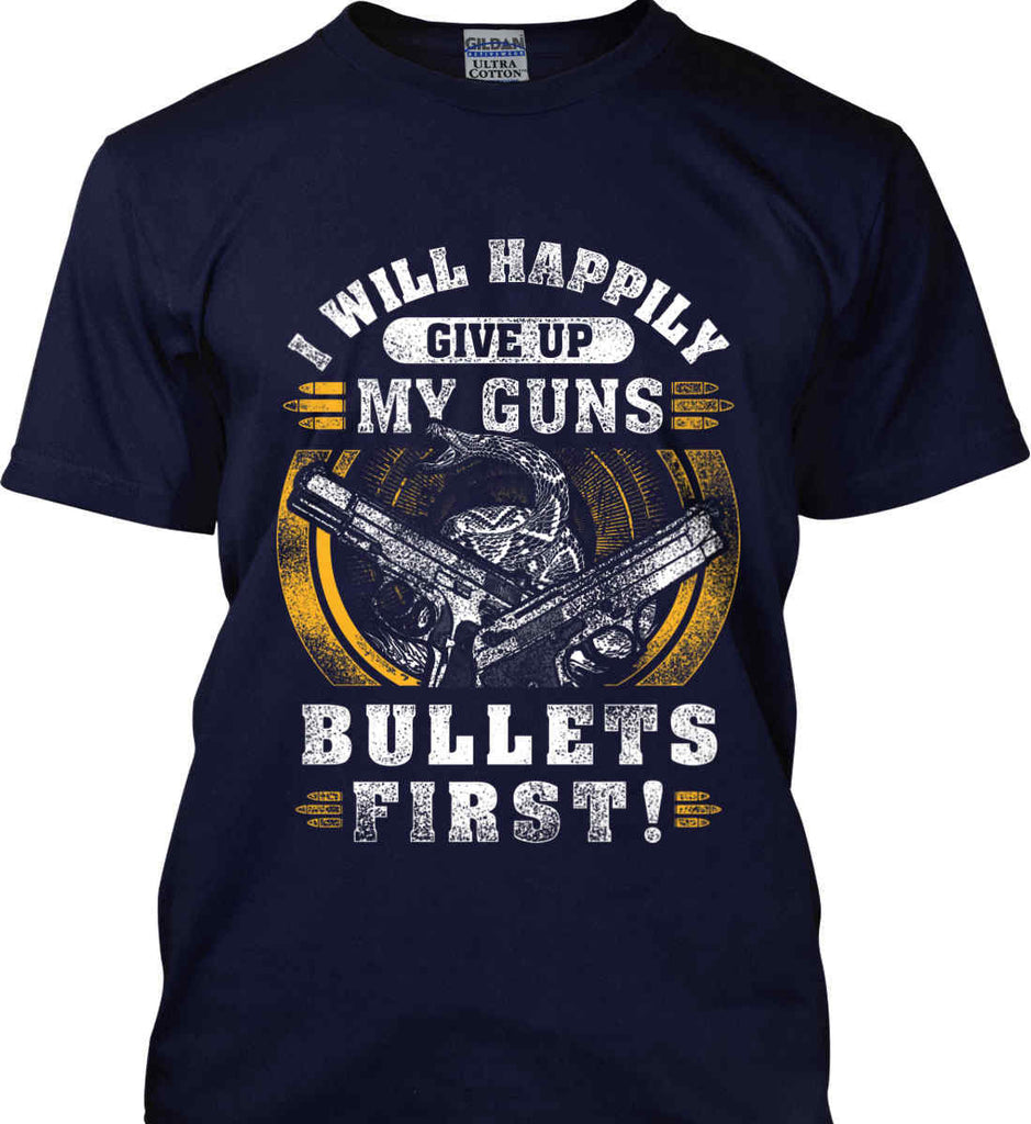 I Will Happily Give Up My Guns. Bullets First. Don't Tread On Me. Gildan Tall Ultra Cotton T-Shirt.-2