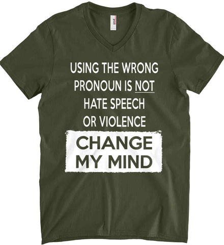 Using The Wrong Pronoun Is Not Hate Speech Or Violence - Change My Mind. Anvil Men's Printed V-Neck T-Shirt.