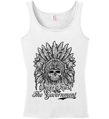 Skeleton Indian. Never Trust the Government. Women's: Anvil Ladies' 100% Ringspun Cotton Tank Top.