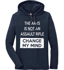 The AR-15 is Not An Assault Rifle - Change My Mind. Anvil Long Sleeve T-Shirt Hoodie.