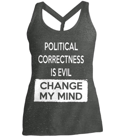 Political Correctness Is Evil - Change My Mind. Women's: District Made Ladies Cosmic Twist Back Tank.