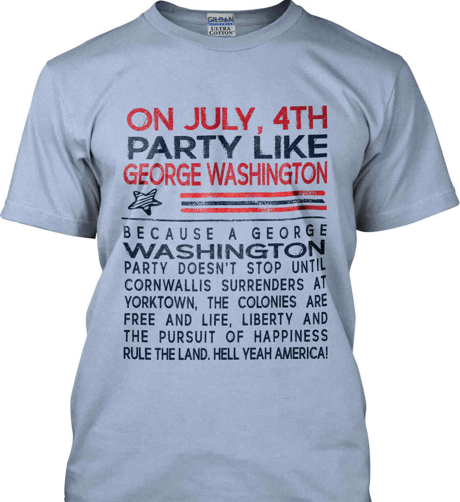 On July, 4th Party Like George Washington. Gildan Ultra Cotton T-Shirt.-9