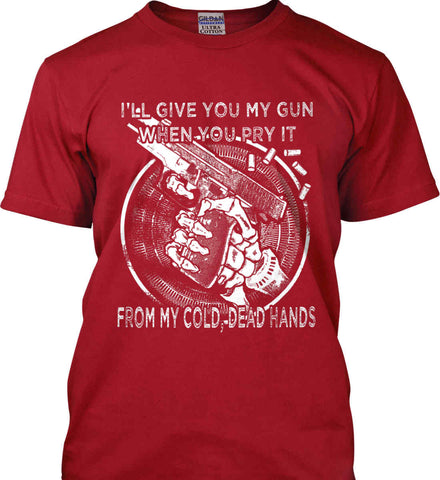 I'll Give you My Gun, When You Pry It From My Cold Dead Hands. White Print. Gildan Ultra Cotton T-Shirt.