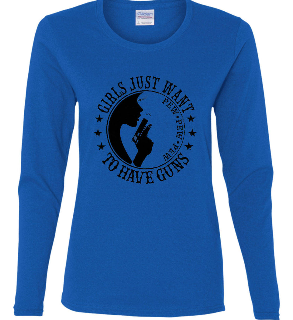 Girls Just Want to Have Guns. Pew Pew Pew. Women's: Gildan Ladies Cotton Long Sleeve Shirt.-9