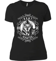 Hunt or be Hunted. Women's: Next Level Ladies' Boyfriend (Girly) T-Shirt.