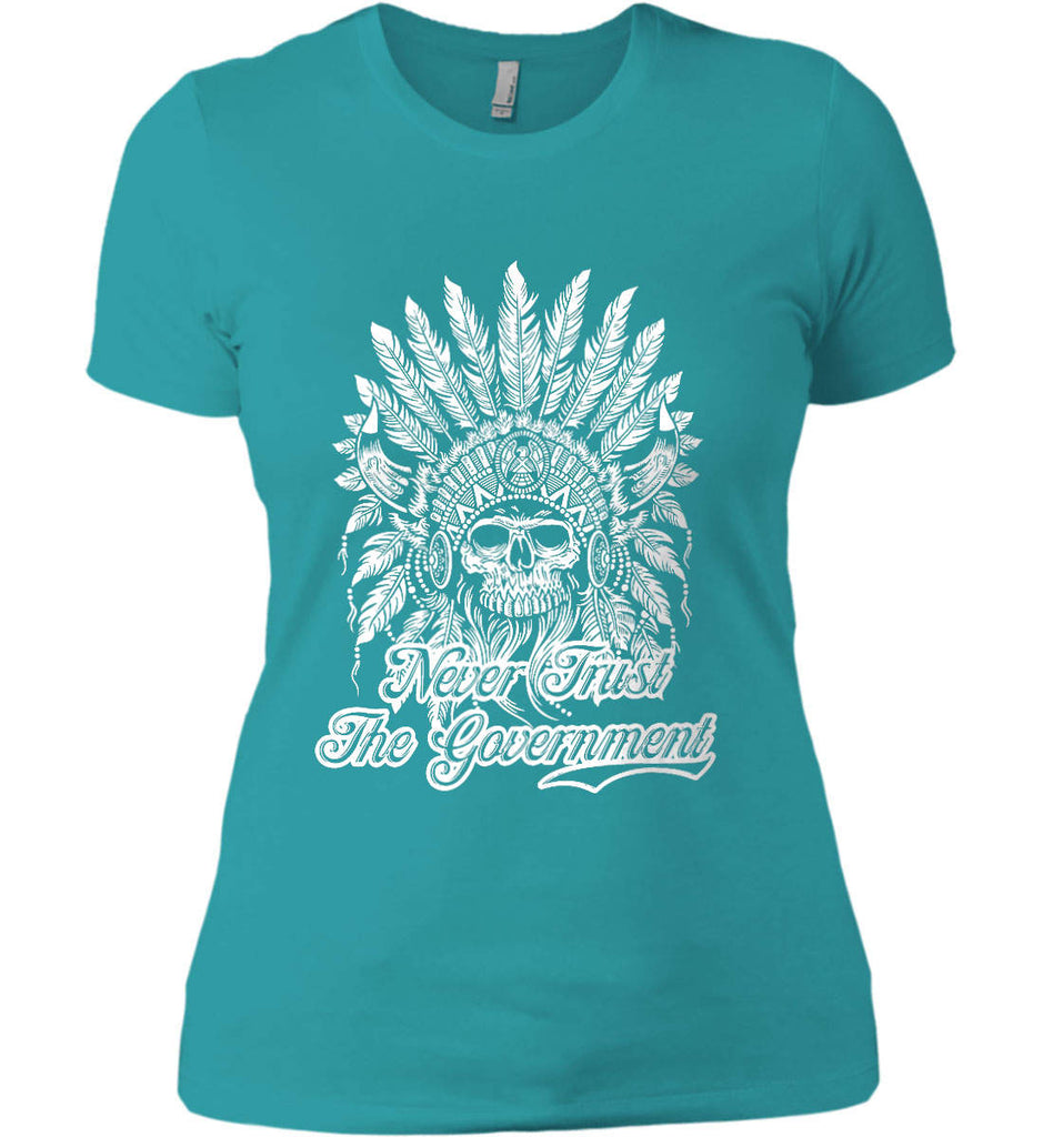 Never Trust the Government. Indian Skull. White Print. Women's: Next Level Ladies' Boyfriend (Girly) T-Shirt.-13