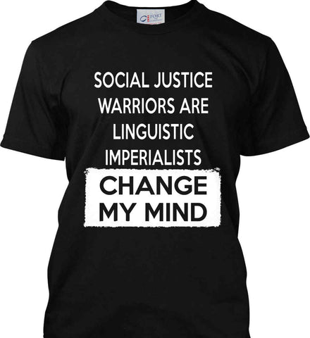 Social Justice Warriors Are Linguistic Imperialists - Change My Mind. Port & Co. Made in the USA T-Shirt.