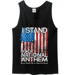 I Stand for the National Anthem. We are United. Gildan 100% Cotton Tank Top.