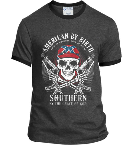 American By Birth. Southern By the Grace of God. Love of Country Love of South. Port and Company Ringer Tee.