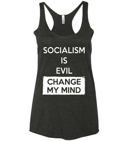 Socialism Is A Evil - Change My Mind. Women's: Next Level Ladies Ideal Racerback Tank.