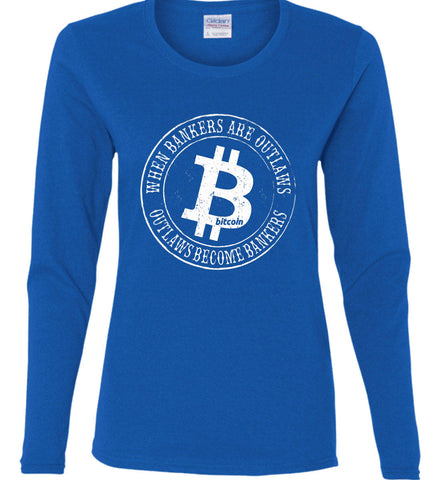 Bitcoin: When bankers are outlaws, outlaws become bankers. Women's: Gildan Ladies Cotton Long Sleeve Shirt.