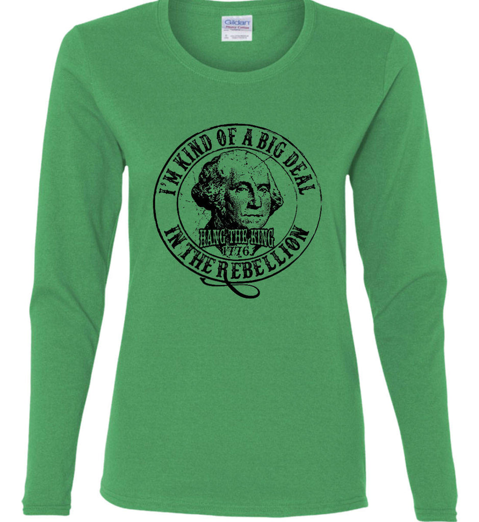 I'm Kind of Big Deal in the Rebellion. Women's: Gildan Ladies Cotton Long Sleeve Shirt.-5