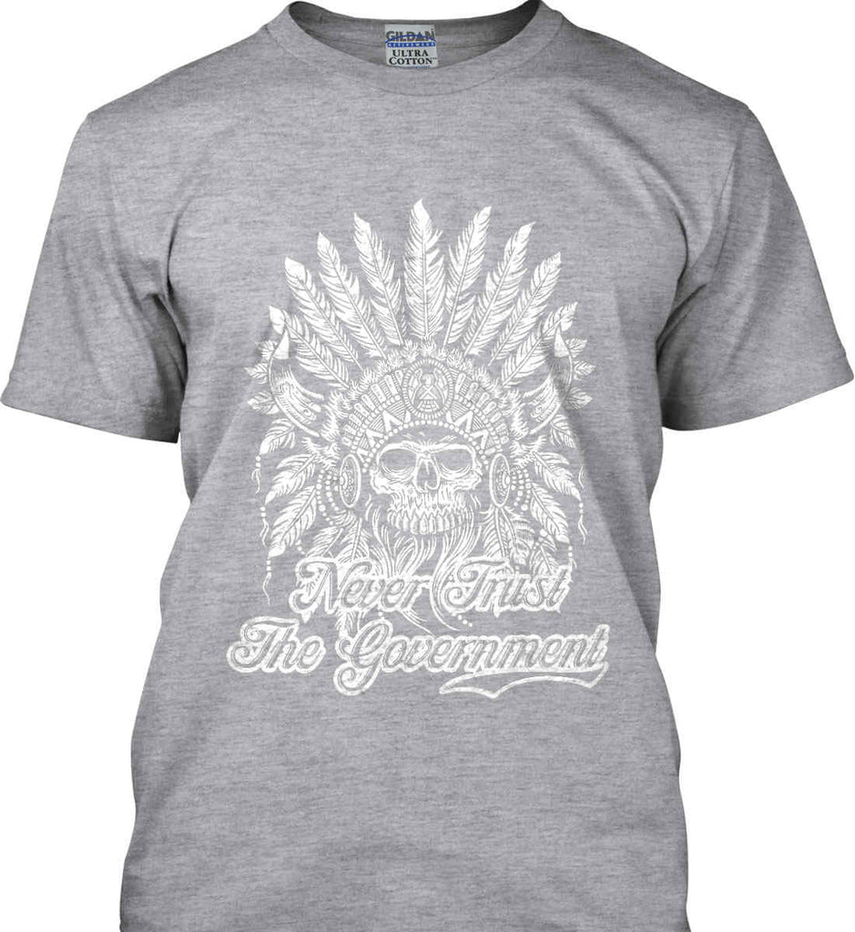 Never Trust the Government. Indian Skull. White Print. Gildan Ultra Cotton T-Shirt.-3