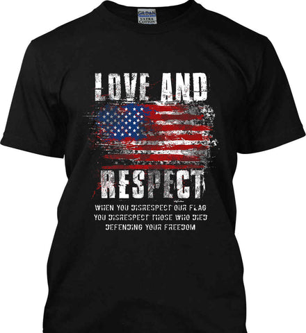 Love and Respect. When You Disrespect Our Flag. You Disrespect Those Who Died Defending Your Freedom. Gildan Ultra Cotton T-Shirt.