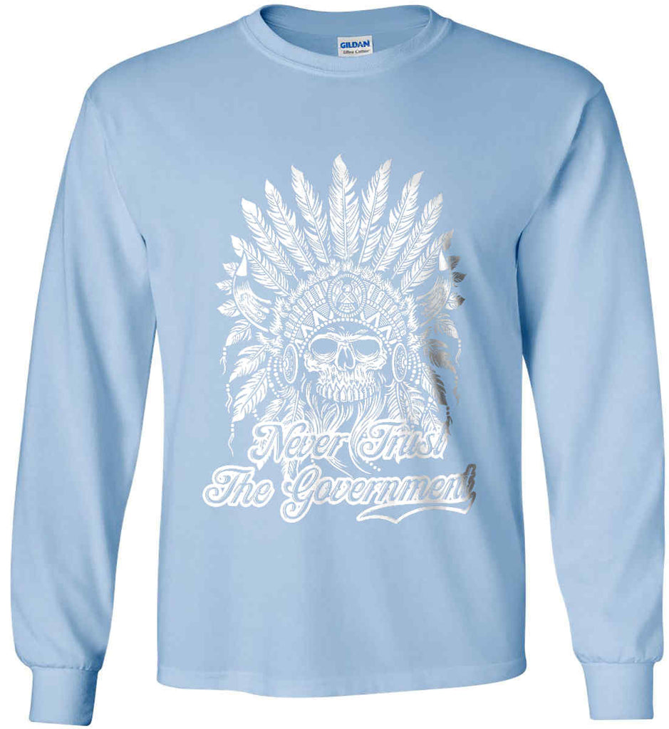 Never Trust the Government. Indian Skull. White Print. Gildan Ultra Cotton Long Sleeve Shirt.-6