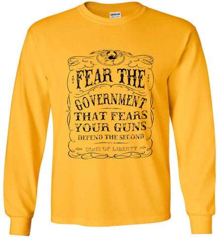 Fear the government, that fears your guns. Black Print. Gildan Ultra Cotton Long Sleeve Shirt.