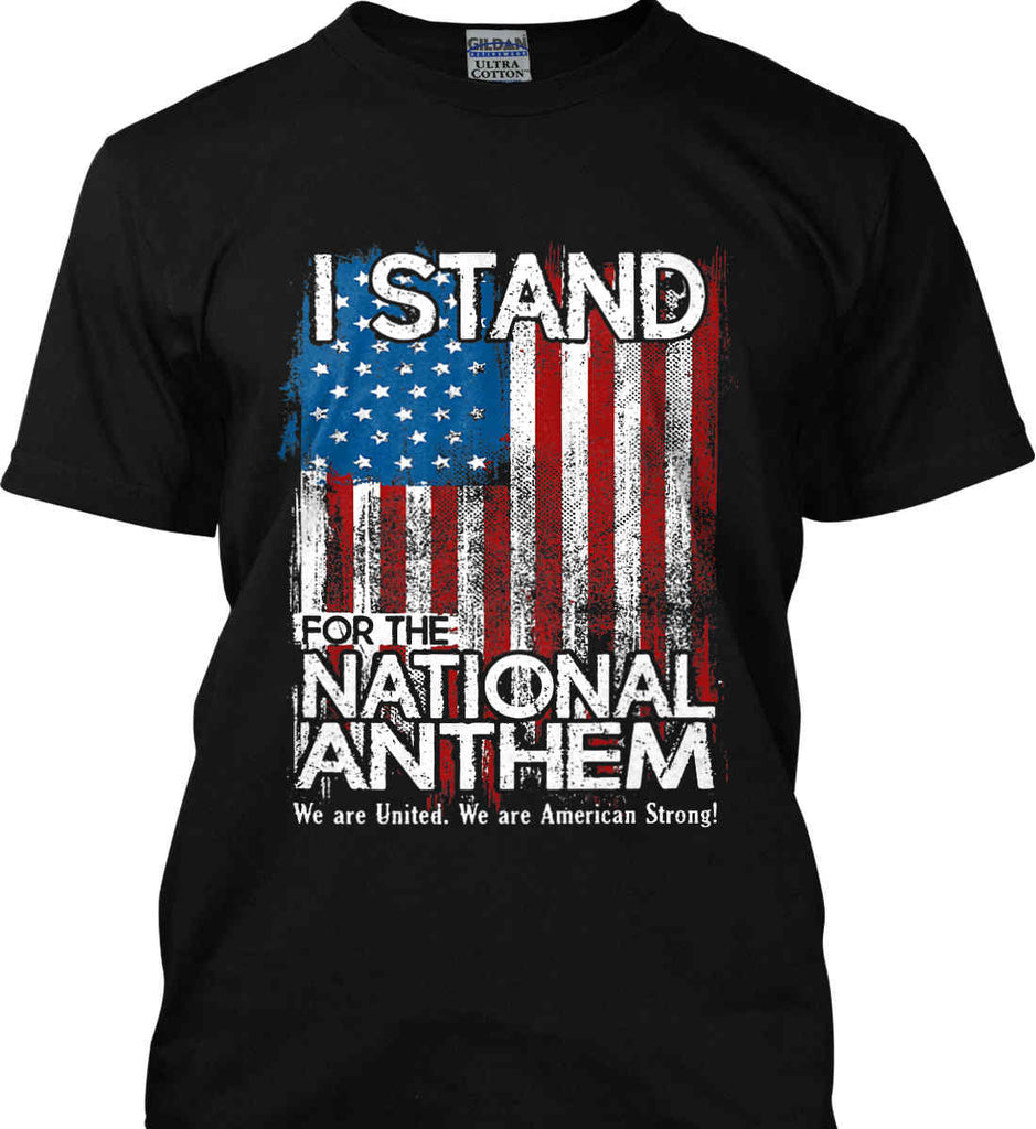 I Stand for the National Anthem. We are United. Gildan Ultra Cotton T-Shirt.-1