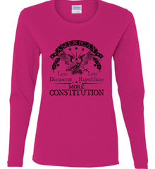 America: Less Democrat - Less Republican. More Constitution. Black Print Women's: Gildan Ladies Cotton Long Sleeve Shirt.