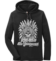 Never Trust the Government. Indian Skull. White Print. Anvil Long Sleeve T-Shirt Hoodie.