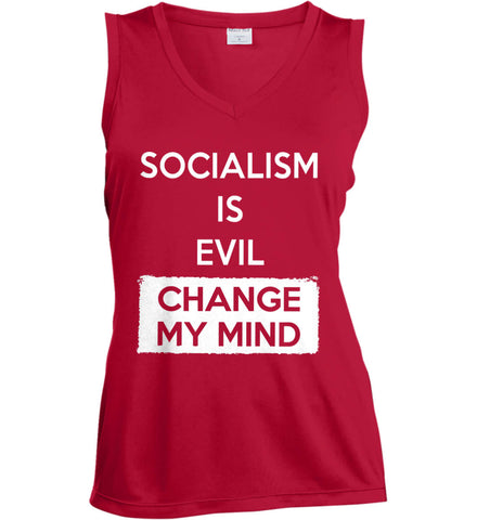 Socialism Is A Evil - Change My Mind. Women's: Sport-Tek Ladies' Sleeveless Moisture Absorbing V-Neck.