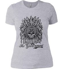 Skeleton Indian. Never Trust the Government. Women's: Next Level Ladies' Boyfriend (Girly) T-Shirt.
