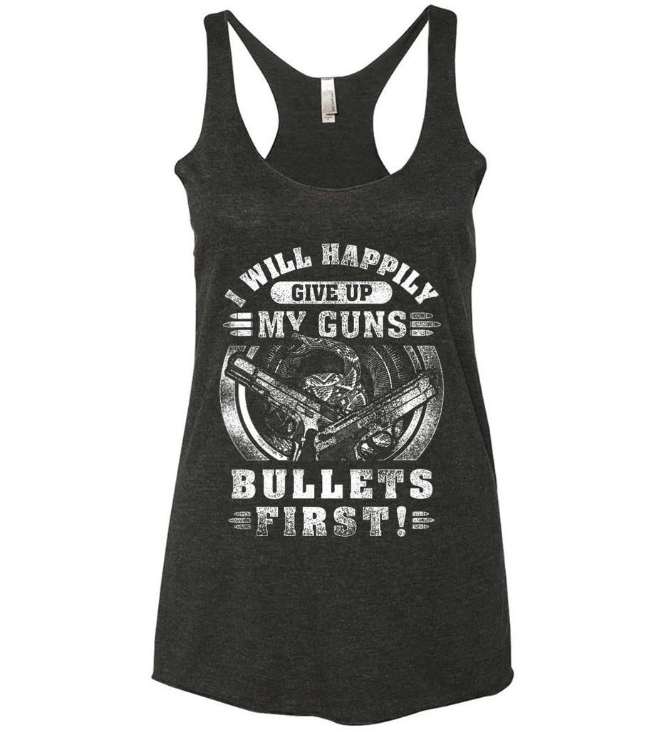 I Will Happily Give Up My Guns. Bullets First. Don't Tread On Me. White Print. Women's: Next Level Ladies Ideal Racerback Tank.-1
