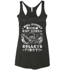 I Will Happily Give Up My Guns. Bullets First. Don't Tread On Me. White Print. Women's: Next Level Ladies Ideal Racerback Tank.