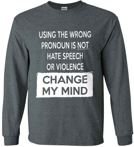 Using The Wrong Pronoun Is Not Hate Speech Or Violence - Change My Mind. Gildan Ultra Cotton Long Sleeve Shirt.