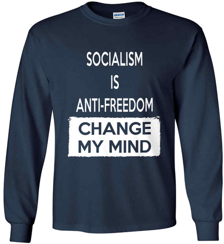 Socialism Is Anti-Freedom - Change My Mind. Gildan Ultra Cotton Long Sleeve Shirt.