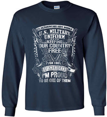 7% of Americans Have Worn a Military Uniform. I am proud to be one of them. White Print. Gildan Ultra Cotton Long Sleeve Shirt.