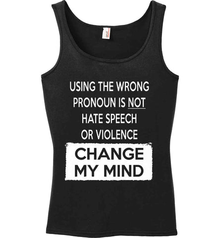 Using The Wrong Pronoun Is Not Hate Speech Or Violence - Change My Mind. Women's: Anvil Ladies' 100% Ringspun Cotton Tank Top.